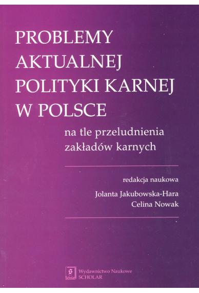 PROBLEMY AKTUALNEJ <br>POLITYKI KARNEJ <br>w Polsce na tle przeludnienia zakładów karnych