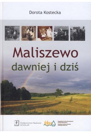 MALISZEWO <br>dawniej i dziś