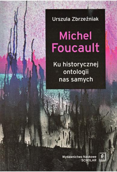 MICHEL FOUCAULT <br>Ku historycznej ontologii nas samych