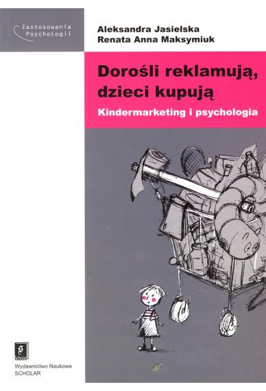 DOROŚLI REKLAMUJĄ, <br>DZIECI KUPUJĄ <br>Kindermarketing i psychologia