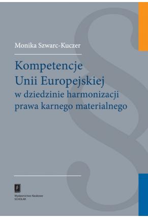 KOMPETENCJE UNII EUROPEJSKIEJ <br>w dziedzinie harmonizacji prawa karnego materialnego