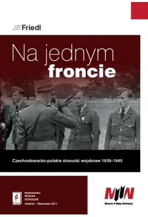 NA JEDNYM FRONCIE <br>Czechosłowacko-polskie stosunki wojskowe <br>1939–1945