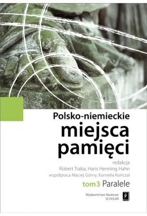 POLSKO-NIEMIECKIE MIEJSCA PAMIĘCI <br> t. 3: PARALELE