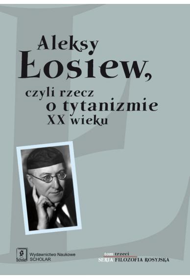 ALEKSY ŁOSIEW<br>czyli rzecz o tytanizmie XX wieku