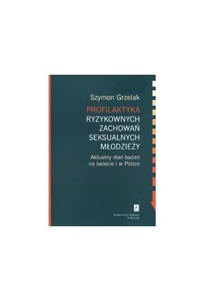 PROFILAKTYKA RYZYKOWNYCH <br>ZACHOWAŃ SEKSUALNYCH MŁODZIEŻY<br>Aktualny stan badań <br>na świecie i w Polsce <br>Przepraszamy, nakład wyczerpany!