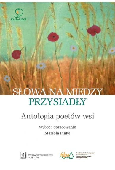 SŁOWA NA MIEDZY PRZYSIADŁY <br>Antologia poetów wsi