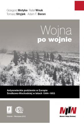 WOJNA PO WOJNIE <br>Antysowieckie podziemie <br>w Europie Środkowo-Wschodniej <br>w latach 1944–1953