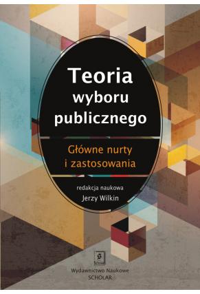 TEORIA WYBORU PUBLICZNEGO <br>Główne nurty i zastosowania