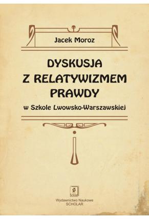 DYSKUSJA Z RELATYWIZMEM PRAWDY <br>w Szkole Lwowsko-Warszawskiej