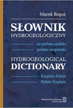 SŁOWNIK HYDROGEOLOGICZNY <br>angielsko-polski, polsko-angielski <br> HYDROGEOLOGICAL DICTIONARY <br>English-Polish, Polish-English <br>Uwaga! Do kupienia także w PDFie