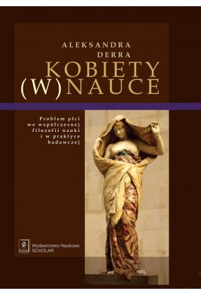 KOBIETY (W) NAUCE <br> Problem płci we współczesnej filozofii nauki i w praktyce badawczej