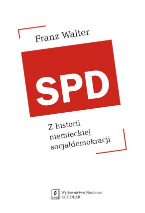 SPD <br>Z historii niemieckiej socjaldemokreacji <br>[Die SPD. Biographie einer Partei]
