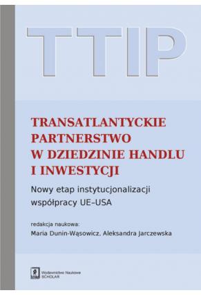 TTIP TRANSATLANTYCKIE PARTNERSTWO W DZIEDZINIE HANDLU I INWESTYCJI <br>Nowy etap instytucjonalizacji współpracy UE–USA