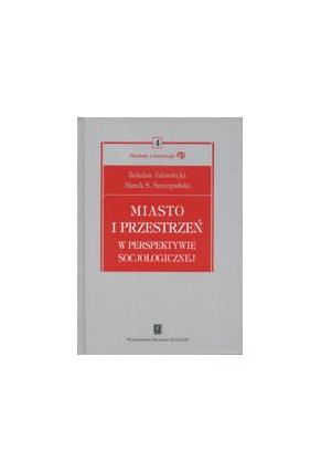 MIASTO I PRZESTRZEŃ<br>W PERSPEKTYWIE SOCJOLOGICZNEJ<br>seria Wykłady z Socjologii, t. 4