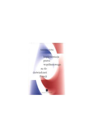 IMPLEMENTACJA PRAWA WSPÓLNOTOWEGO <br>na tle doświadczeń Francji