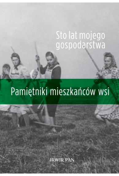 STO LAT MOJEGO GOSPODARSTWA <br>Pamiętniki mieszkańców wsi