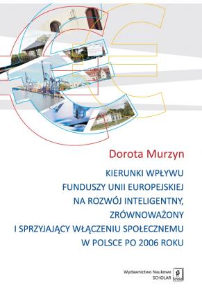 KIERUNKI WPŁYWU <br> FUNDUSZY UNII EUROPEJSKIEJ <br>na rozwój inteligentny, zrównoważony <br> i sprzyjający włączeniu społecznemu <br>w Polsce po 2006 roku