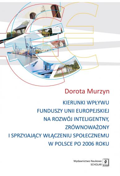 KIERUNKI WPŁYWU FUNDUSZY UNII EUROPEJSKIEJ <br>na rozwój inteligentny, zrównoważony <br> i sprzyjający włączeniu społecznemu <br>w Polsce po 2006 roku