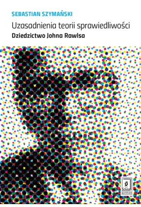 UZASADNIENIA TEORII SPRAWIEDLIWOŚCI <br>Dziedzictwo Johna Rawlsa
