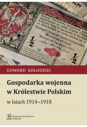 GOSPODARKA WOJENNA W KRÓLESTWIE POLSKIM <br>w latach 1914–1918