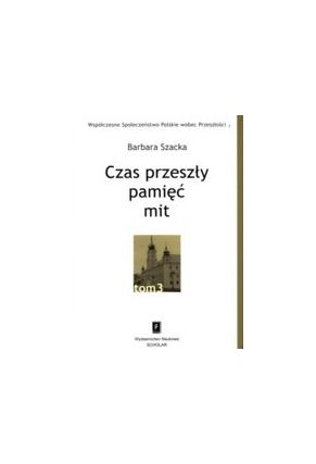 CZAS PRZESZŁY: PAMIĘĆ - MIT <br>seria pod red. A. Szpocińskiego <br>Współczesne Społeczeństwo Polskie wobec Przeszłości, t. 3