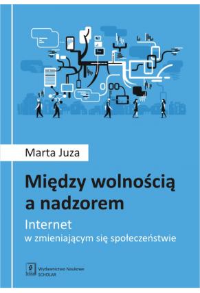 MIĘDZY WOLNOŚCIĄ A NADZOREM <br> Internet w zmieniającym się społeczeństwie
