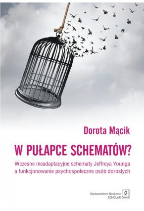 W PUŁAPCE SCHEMATÓW? <br> Wczesne nieadaptacyjne schematy Jeffreya Younga  a funkcjonowanie psychospołeczne osób dorosłych