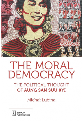 THE MORAL DEMOCRACY <br>The Political Thought of Aung San Suu Kyi