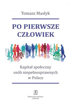 PO PIERWSZE CZŁOWIEK Kapitał społeczny osób niepełnosprawnych w Polsce