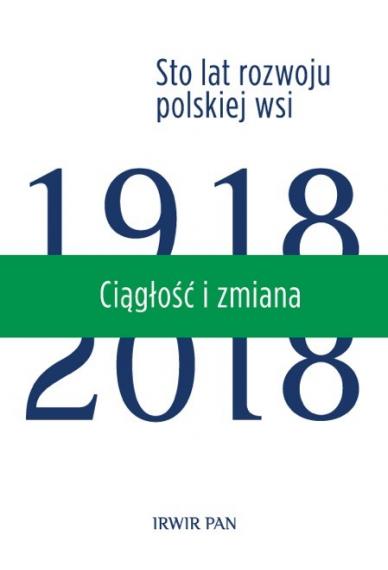CIĄGŁOŚĆ I ZMIANA <br>Sto lat rozwoju polskiej wsi