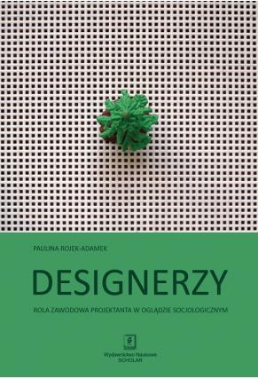 DESIGNERZY  Rola zawodowa projektanta w oglądzie socjologicznym
