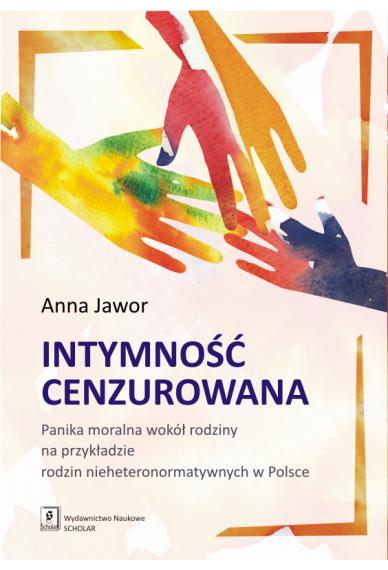INTYMNOŚĆ CENZUROWANA <br>Panika moralna wokół rodziny na przykładzie rodzin nieheteronormatywnych w Polsce