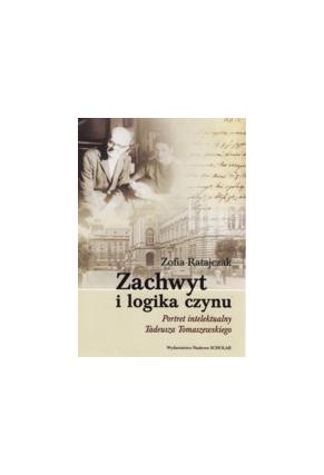ZACHWYT I LOGIKA CZYNU <br>Portret intelektualny<br>Tadeusza Tomaszewskiego