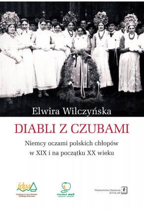 DIABLI Z CZUBAMI <br>Niemcy oczami polskich chłopów <br>w XIX i na początku XX wieku