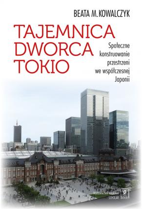 Tajemnica Dworca Tokio <br> Społeczne konstruowanie przestrzeni we współczesnej Japonii
