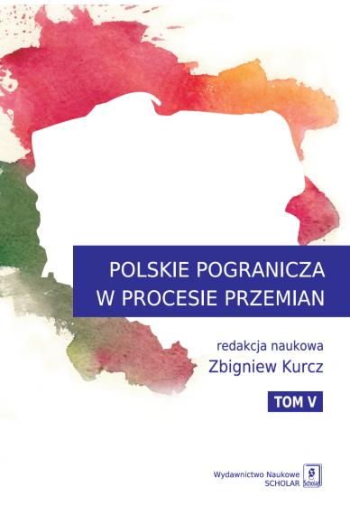 POLSKIE POGRANICZA W PROCESIE PRZEMIAN <br>tom V