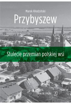 PRZYBYSZEW <br> Stulecie przemian polskiej wsi
