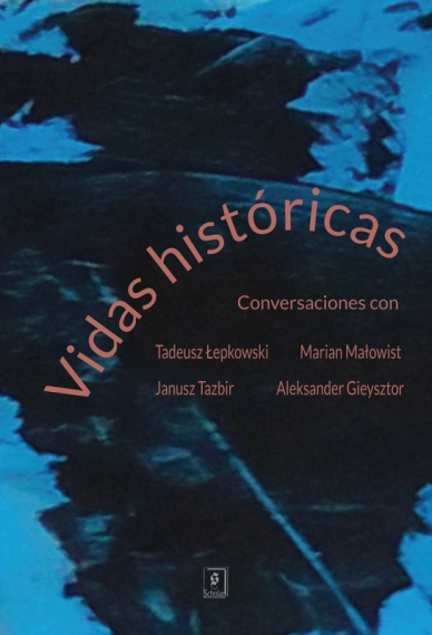 VIDAS HISTÓRICAS <br> Conversaciones con <br>Tadeusz Łepkowski, Marian Małowist, Janusz Tazbir y Aleksander Gieysztor
