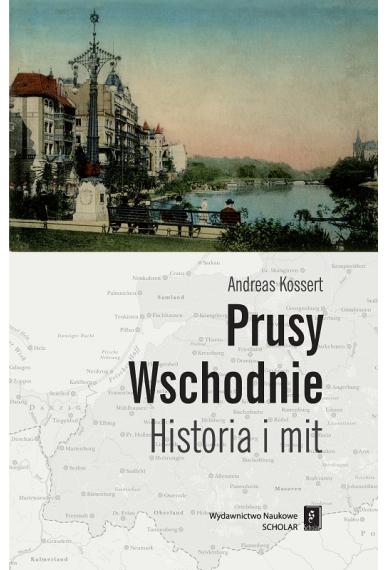 PRUSY WSCHODNIE <br>Historia i mit <br>[Ostpreussen. Geschichte und Mythos]