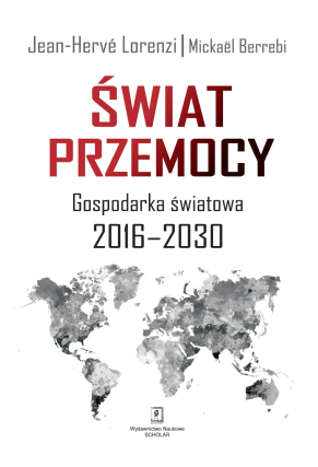 ŚWIAT PRZEMOCY <br>Gospodarka światowa 2016–2030 <br>[UN MONDE DE VIOLENCES <br> L'économie mondiale 2016–2030]