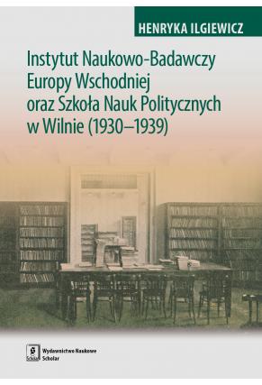 INSTYTUT NAUKOWO-BADAWCZY <br>EUROPY WSCHODNIEJ ORAZ <br>SZKOŁA NAUK POLITYCZNYCH W WILNIE (1930–1939)