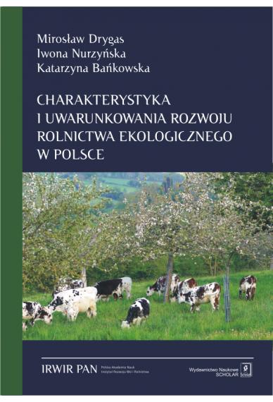 CHARAKTERYSTYKA I UWARUNKOWANIA ROZWOJU ROLNICTWA EKOLOGICZNEGO W POLSCE <br>Szanse i bariery