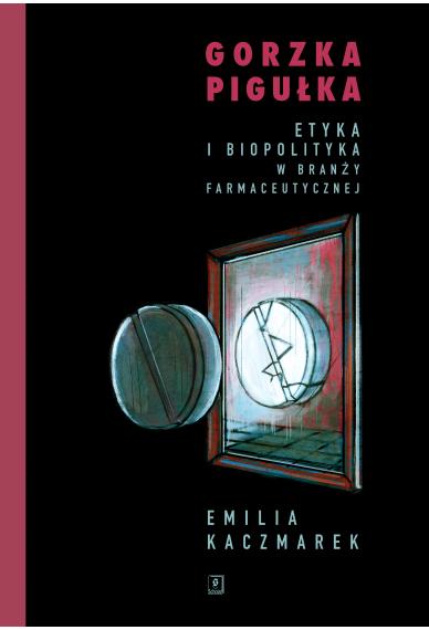 GORZKA PIGUŁKA <br>Etyka i biopolityka w branży farmaceutycznej