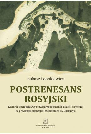 POSTRENESANS ROSYJSKI <br> Kierunki i perspektywy rozwoju współczesnej filozofii rosyjskiej