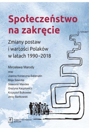 SPOŁECZEŃSTWO NA ZAKRĘCIE <br>Zmiany postaw i wartości Polaków w latach 1990–2018
