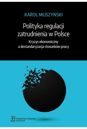 POLITYKA REGULACJI ZATRUDNIENIA W POLSCE <br>Kryzys ekonomiczny <br>a destandaryzacja stosunków pracy