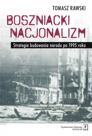 BOSZNIACKI NACJONALIZM <br>Strategie budowania narodu po 1995 roku