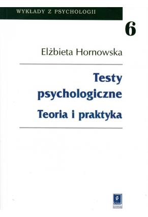 TESTY PSYCHOLOGICZNE <br>Teoria i praktyka <br>seria: Wykłady z Psychologii, t. 6