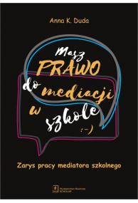 MASZ PRAWO DO MEDIACJI W SZKOLE <br>Zarys pracy mediatora szkolnego
