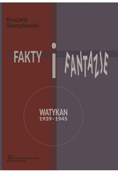 FAKTY I FANTAZJE<br> Watykan 1939–1945